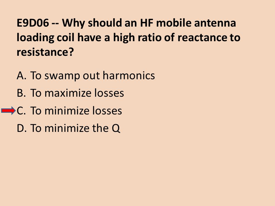 E9D06 -- Why should an HF mobile antenna loading coil have a high ratio of reactance to resistance