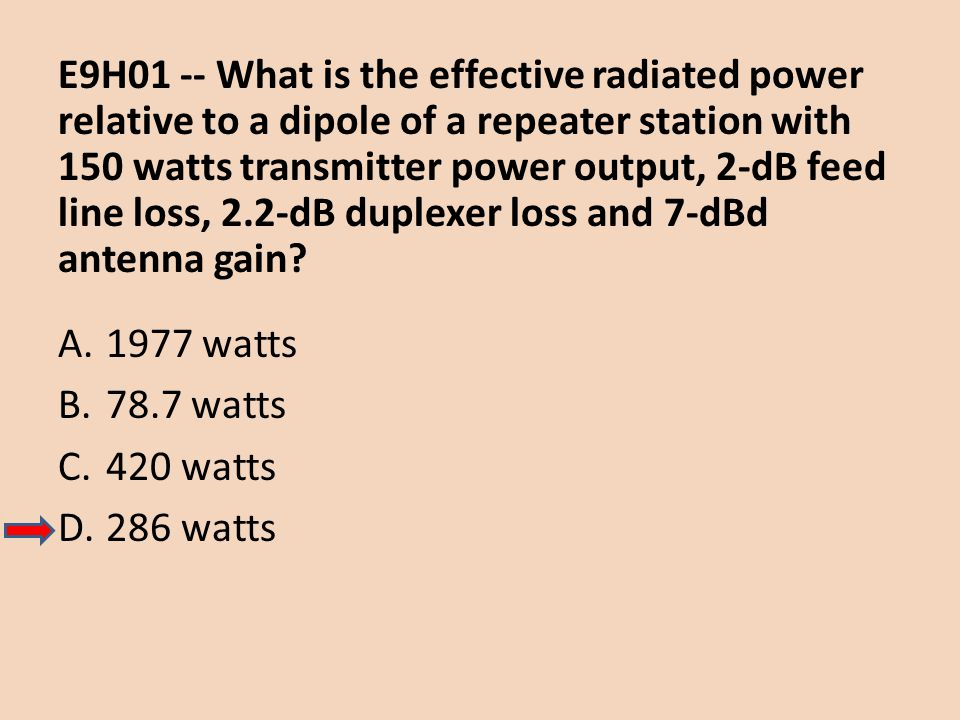 E9H01 -- What is the effective radiated power relative to a dipole of a repeater station with 150 watts transmitter power output, 2-dB feed line loss, 2.2-dB duplexer loss and 7-dBd antenna gain