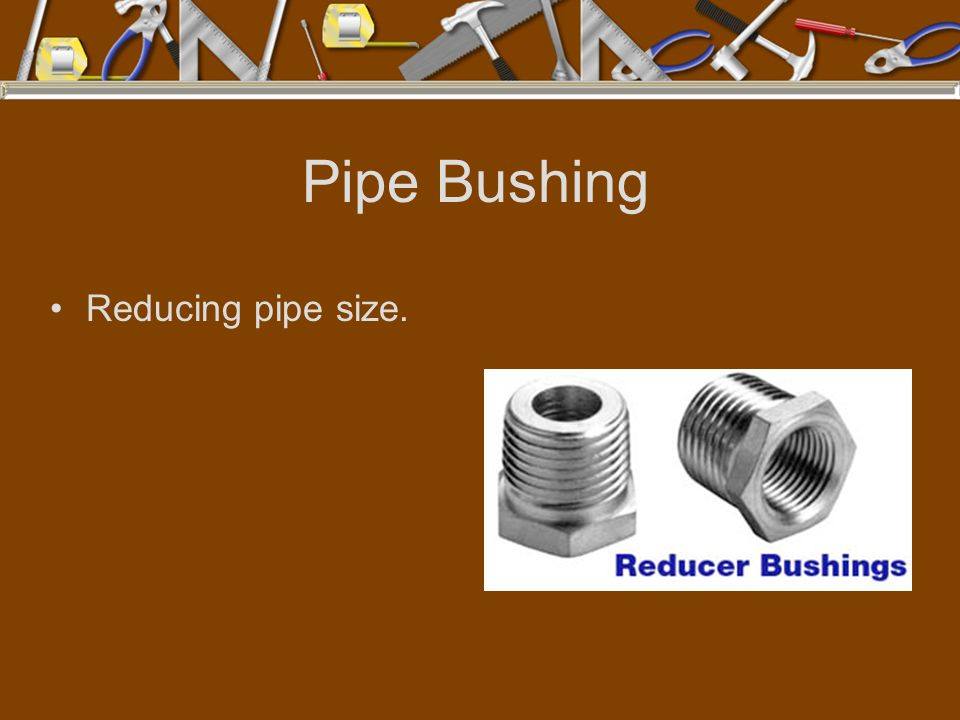 Pipe Bushing Reducing pipe size.