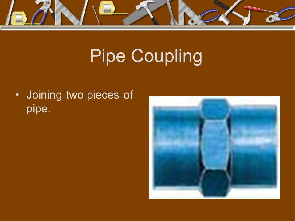 Pipe Coupling Joining two pieces of pipe.