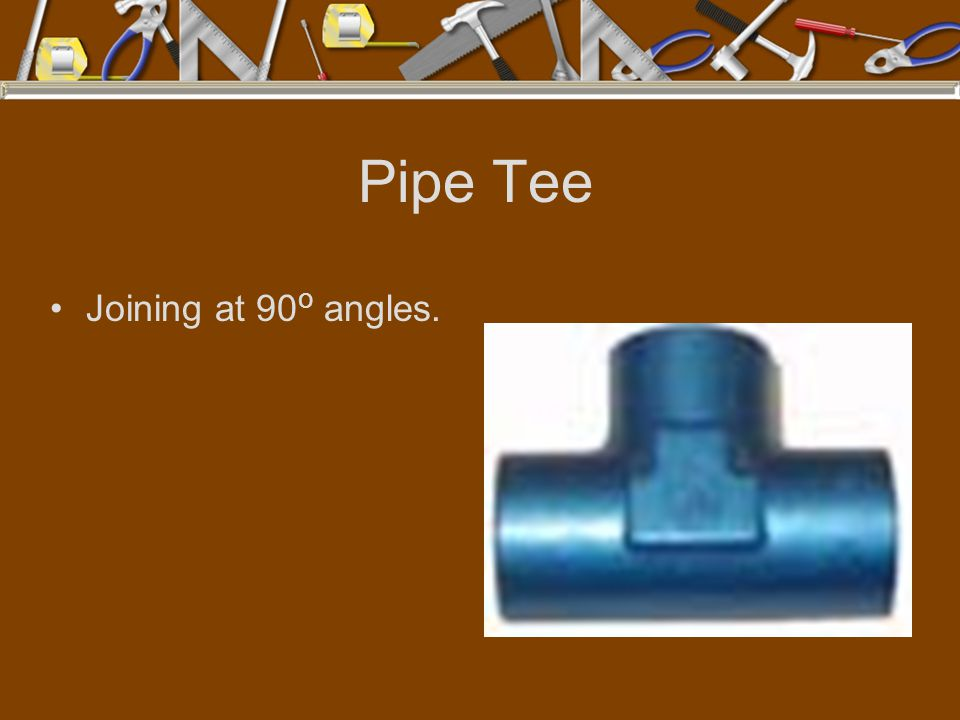 Pipe Tee Joining at 90o angles.