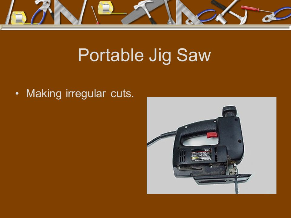 Portable Jig Saw Making irregular cuts.