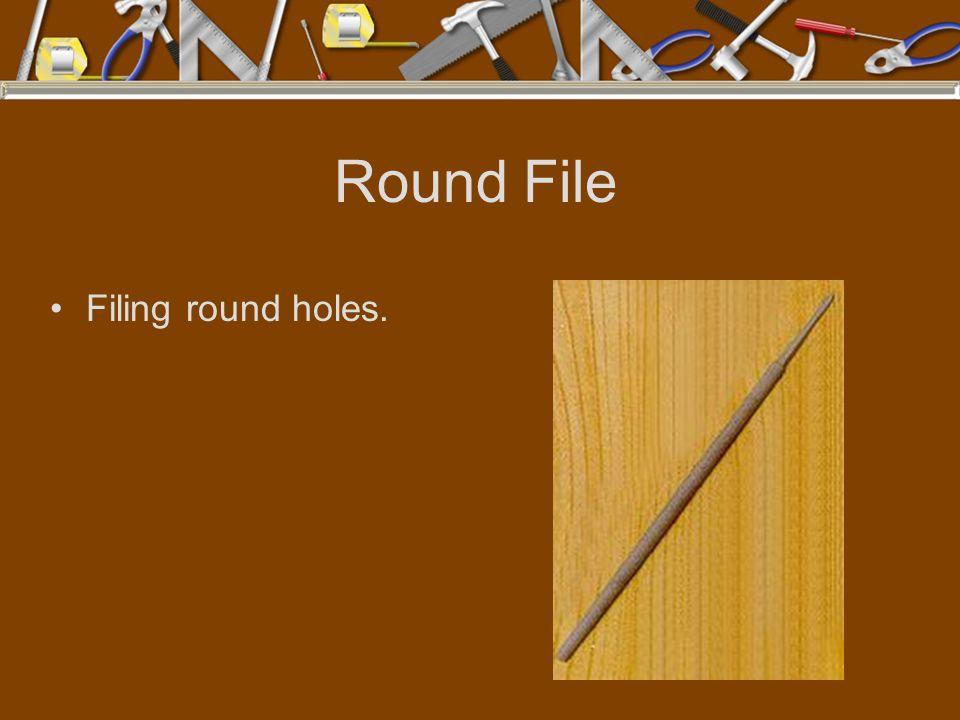 Round File Filing round holes.