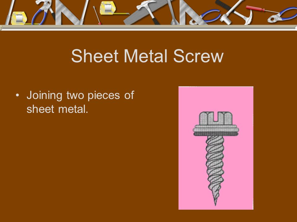 Sheet Metal Screw Joining two pieces of sheet metal.