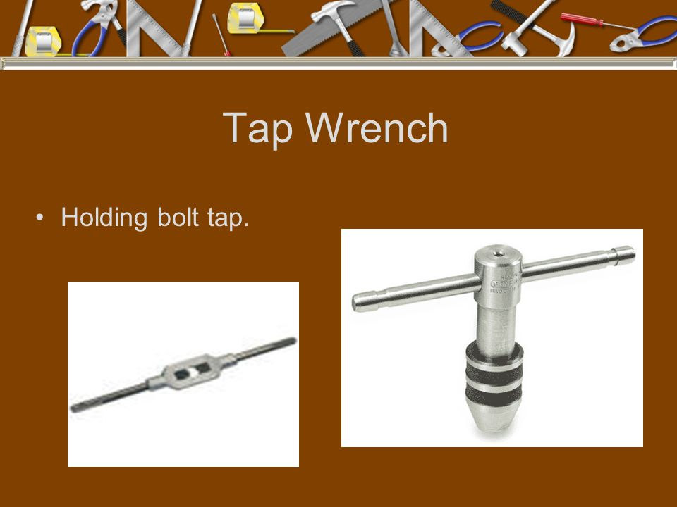 Tap Wrench Holding bolt tap.