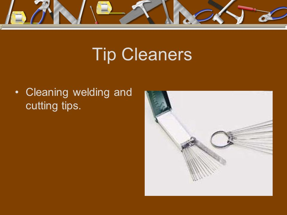 Tip Cleaners Cleaning welding and cutting tips.
