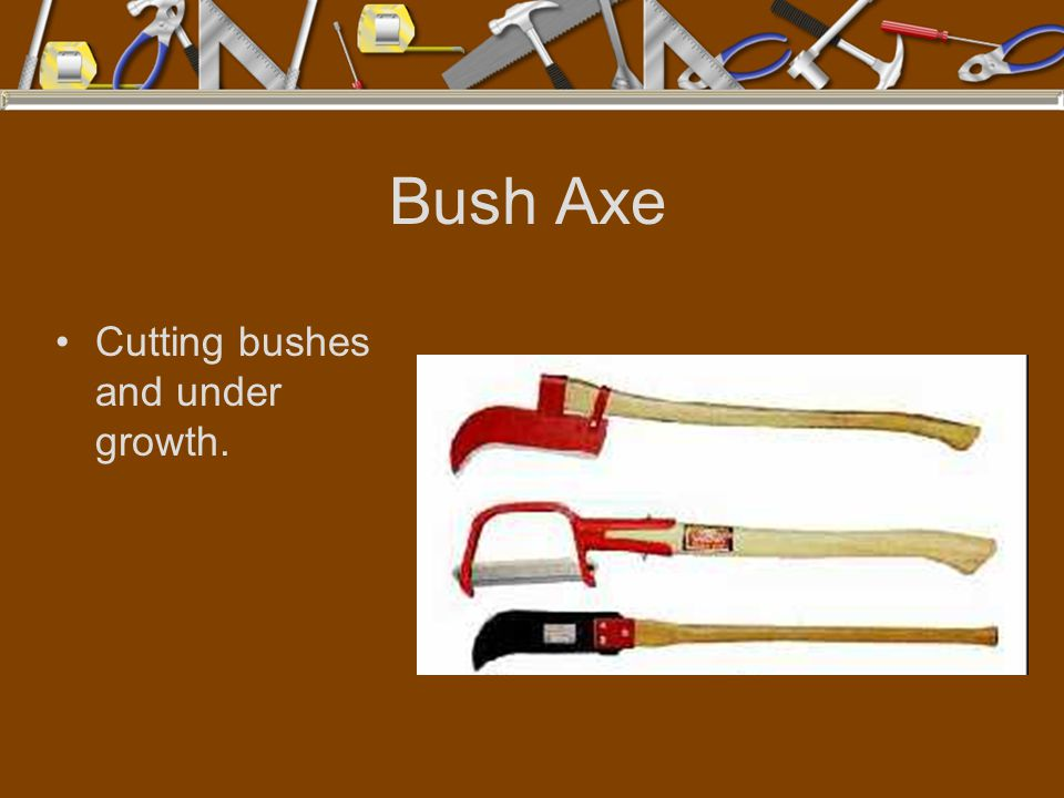 Bush Axe Cutting bushes and under growth.