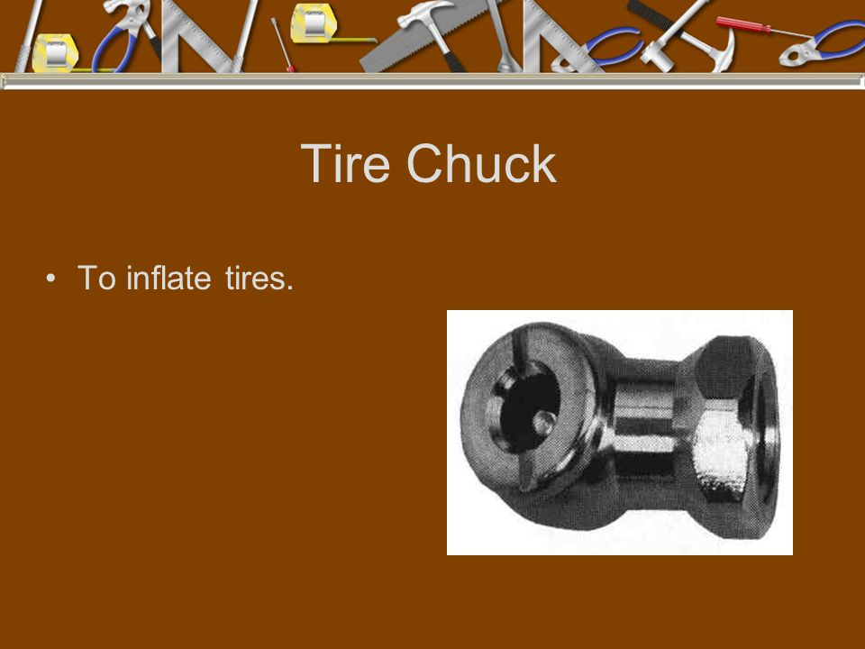 Tire Chuck To inflate tires.
