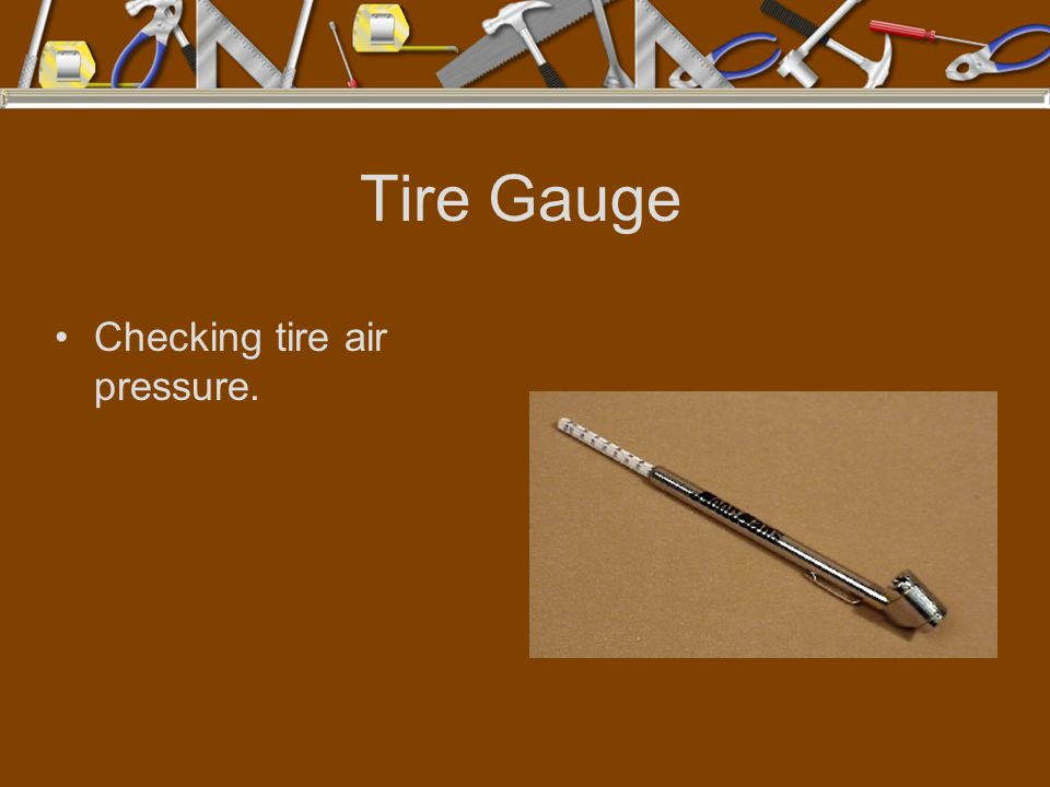 Tire Gauge Checking tire air pressure.