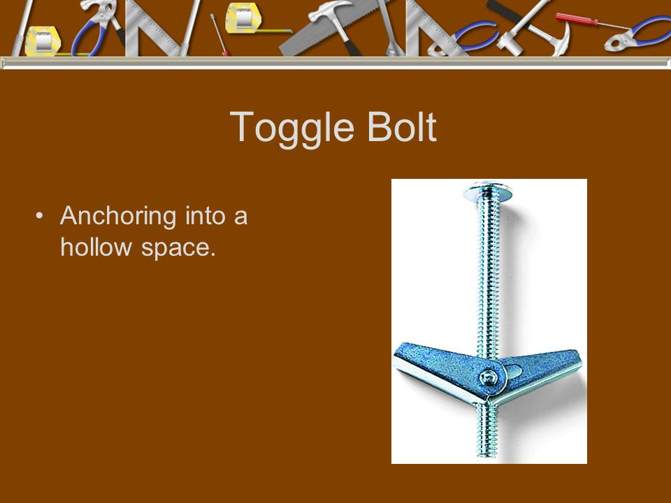 Toggle Bolt Anchoring into a hollow space.