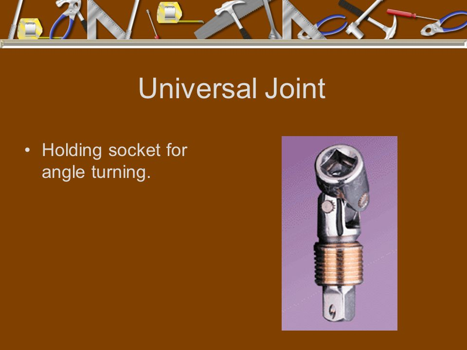 Universal Joint Holding socket for angle turning.