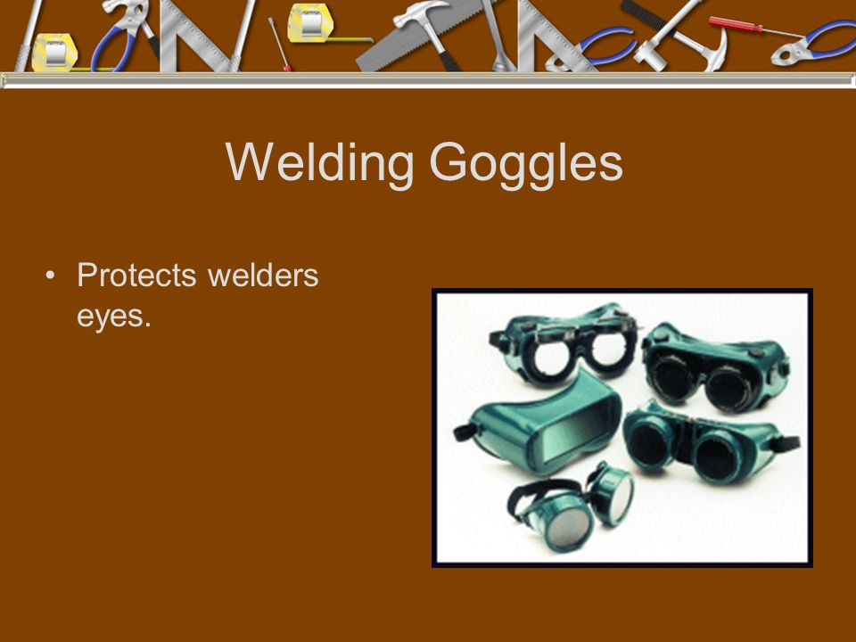 Welding Goggles Protects welders eyes.