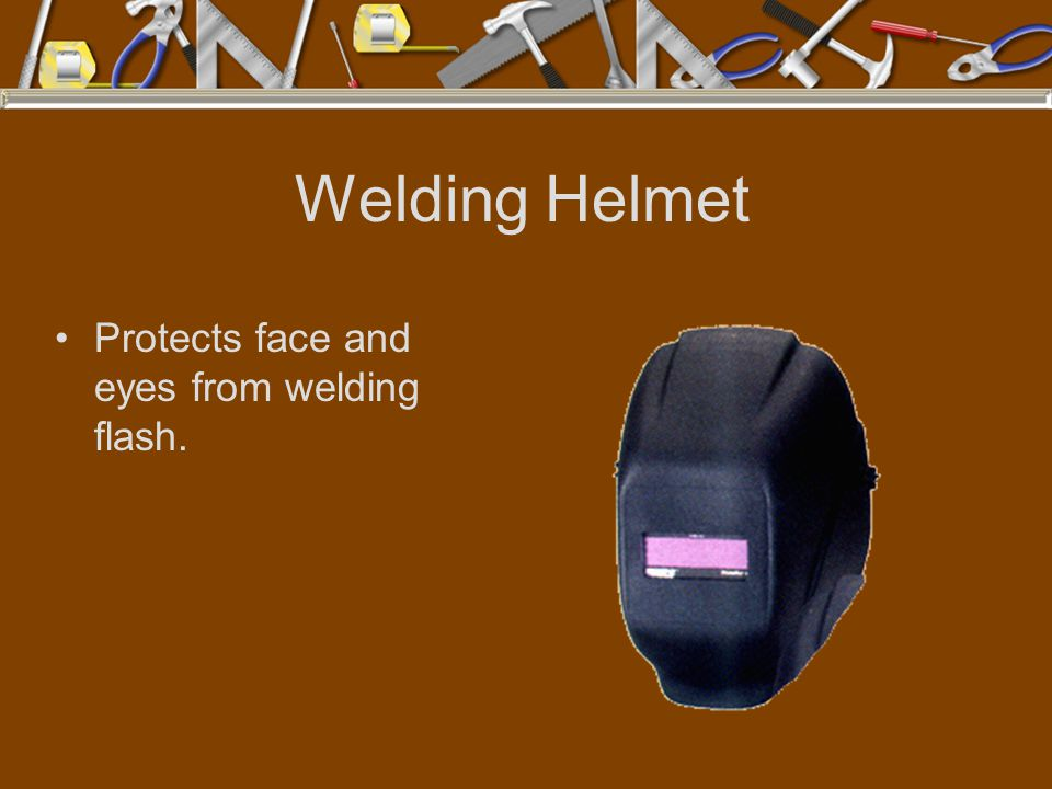 Welding Helmet Protects face and eyes from welding flash.