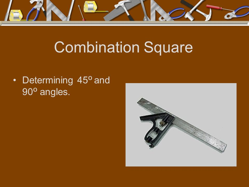 Combination Square Determining 45o and 90o angles.