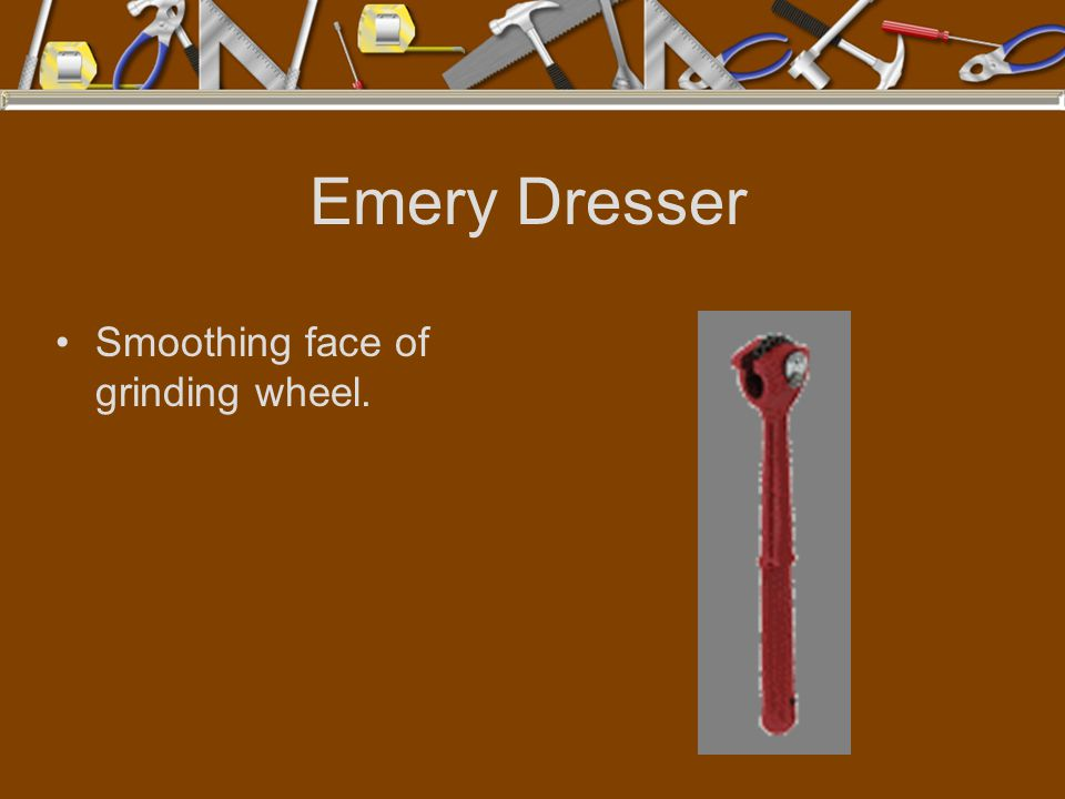 Emery Dresser Smoothing face of grinding wheel.