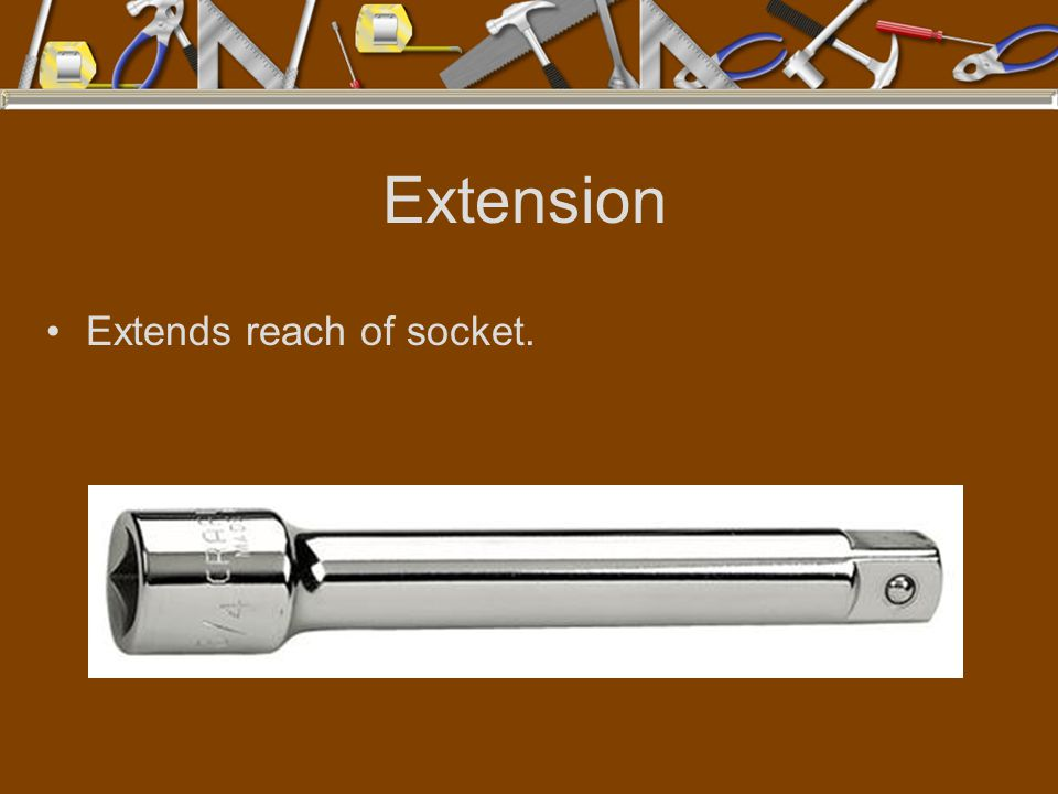 Extension Extends reach of socket.
