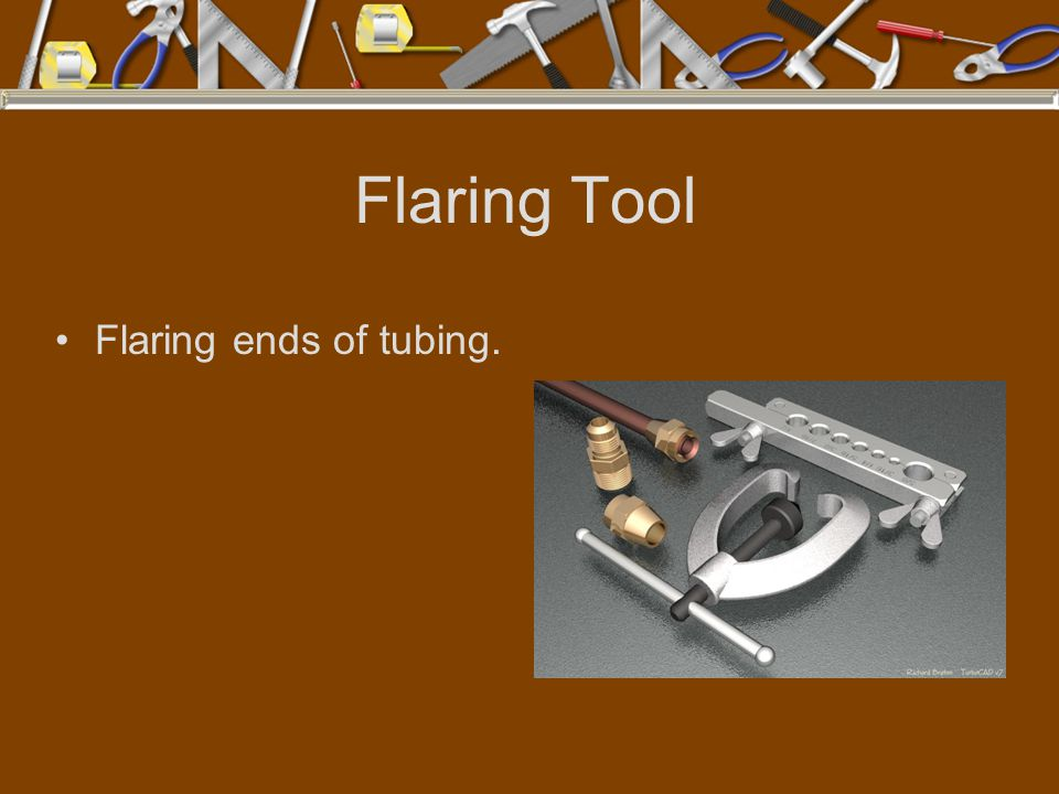 Flaring Tool Flaring ends of tubing.