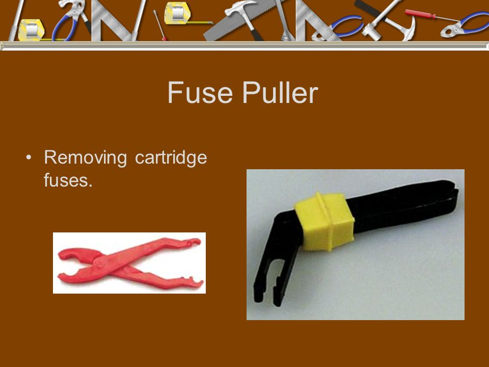 Fuse Puller Removing cartridge fuses.