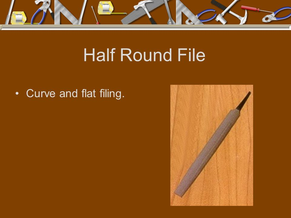 Half Round File Curve and flat filing.