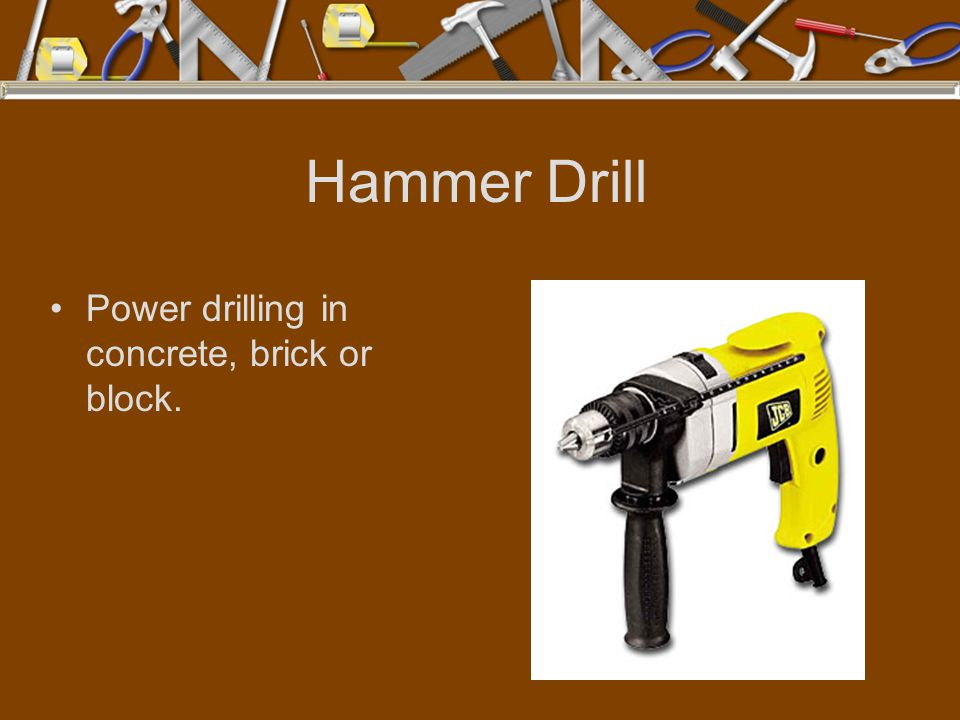 Hammer Drill Power drilling in concrete, brick or block.