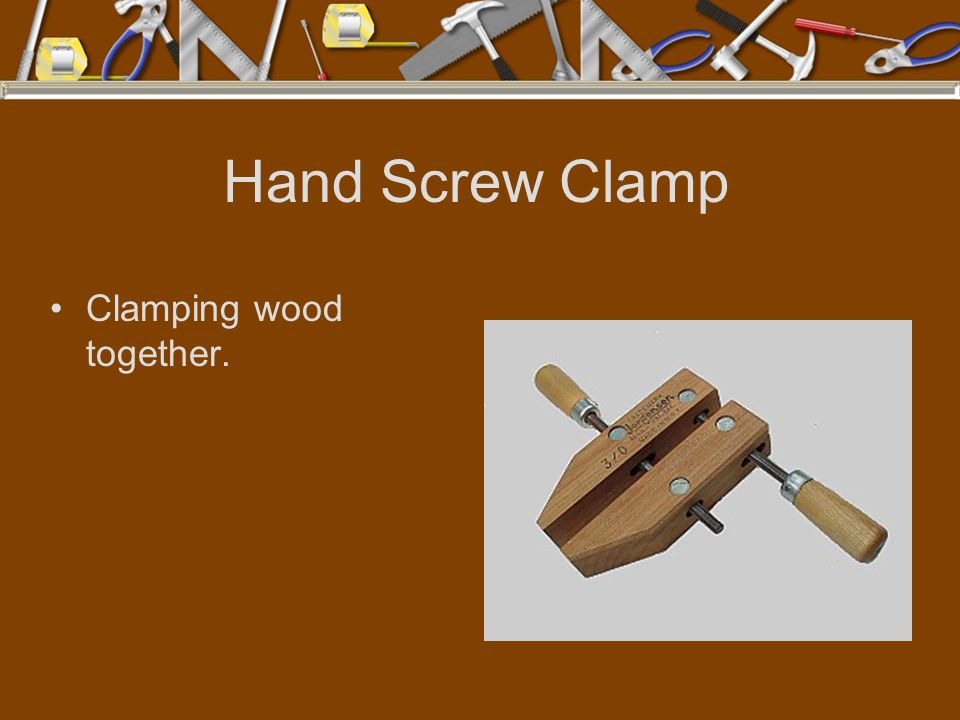 Hand Screw Clamp Clamping wood together.