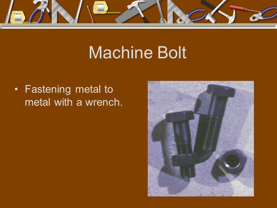 Machine Bolt Fastening metal to metal with a wrench.