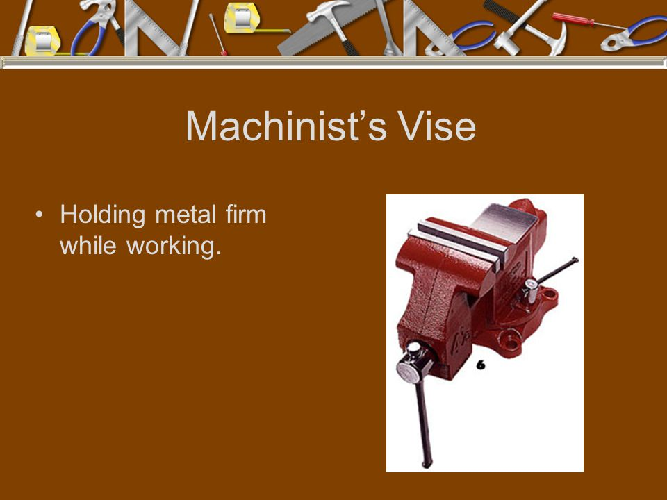 Machinist's Vise Holding metal firm while working.