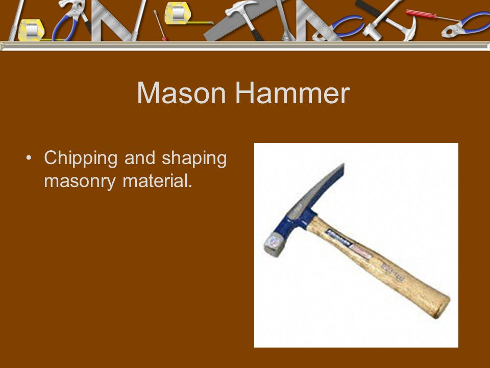 Mason Hammer Chipping and shaping masonry material.