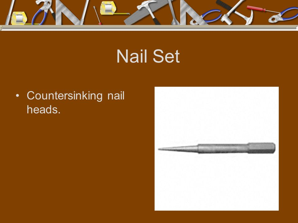 Nail Set Countersinking nail heads.