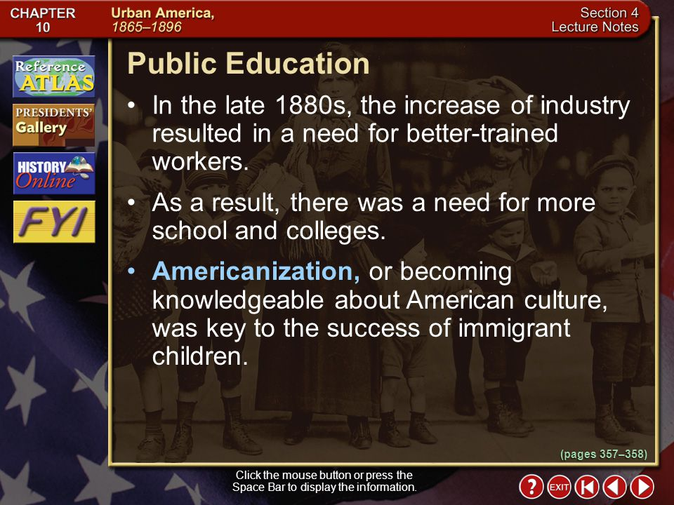 Public Education In the late 1880s, the increase of industry resulted in a need for better-trained workers.