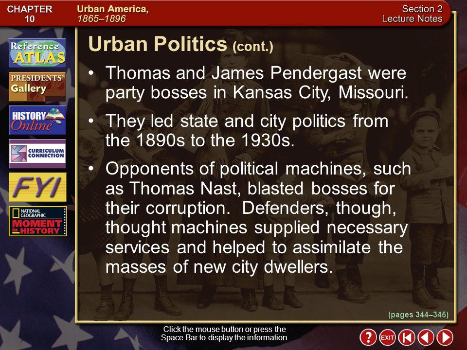 Urban Politics (cont.) Thomas and James Pendergast were party bosses in Kansas City, Missouri.