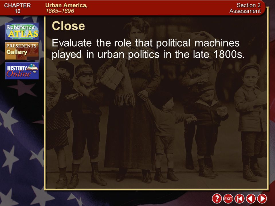 Close Evaluate the role that political machines played in urban politics in the late 1800s.