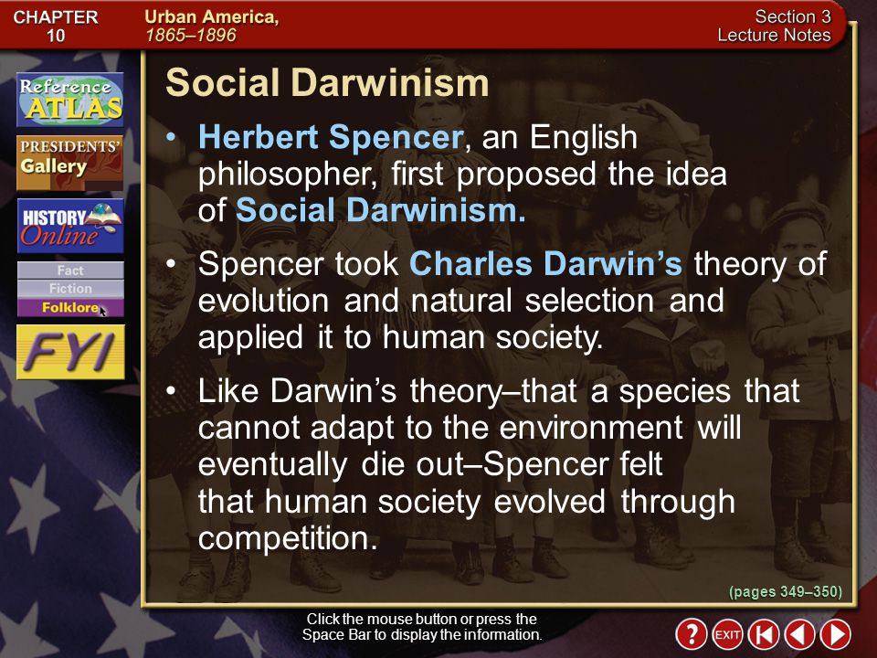 Social Darwinism Herbert Spencer, an English philosopher, first proposed the idea of Social Darwinism.
