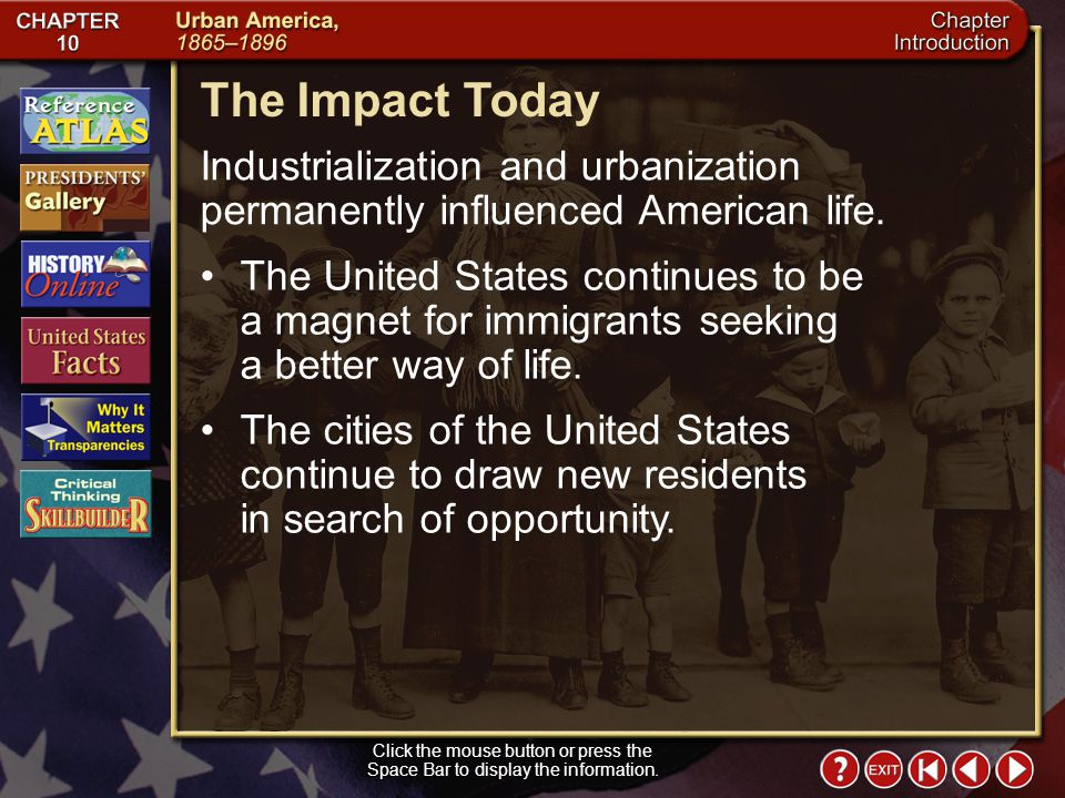 The Impact Today Industrialization and urbanization permanently influenced American life.
