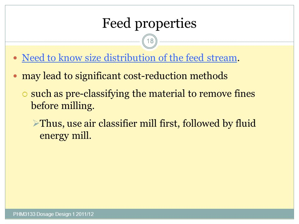 Feed properties Need to know size distribution of the feed stream.