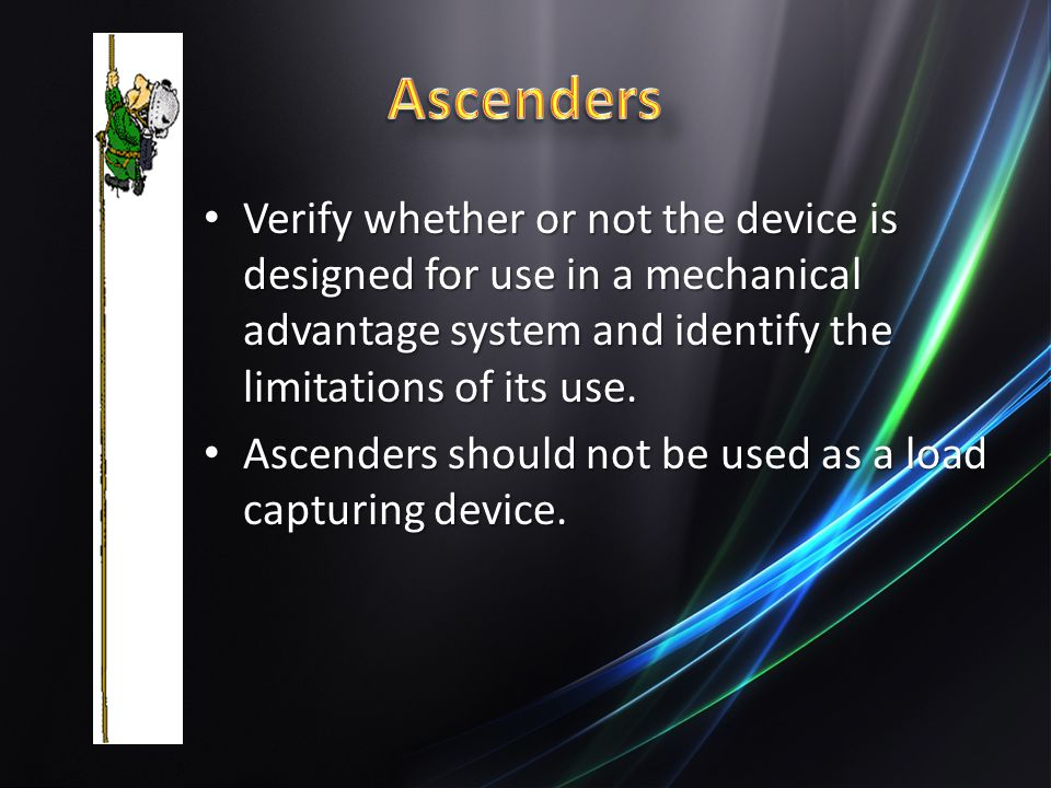 Ascenders Verify whether or not the device is designed for use in a mechanical advantage system and identify the limitations of its use.