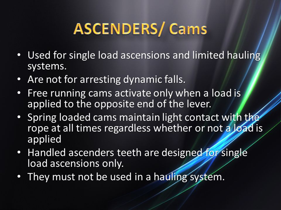 ASCENDERS/ Cams Used for single load ascensions and limited hauling systems. Are not for arresting dynamic falls.