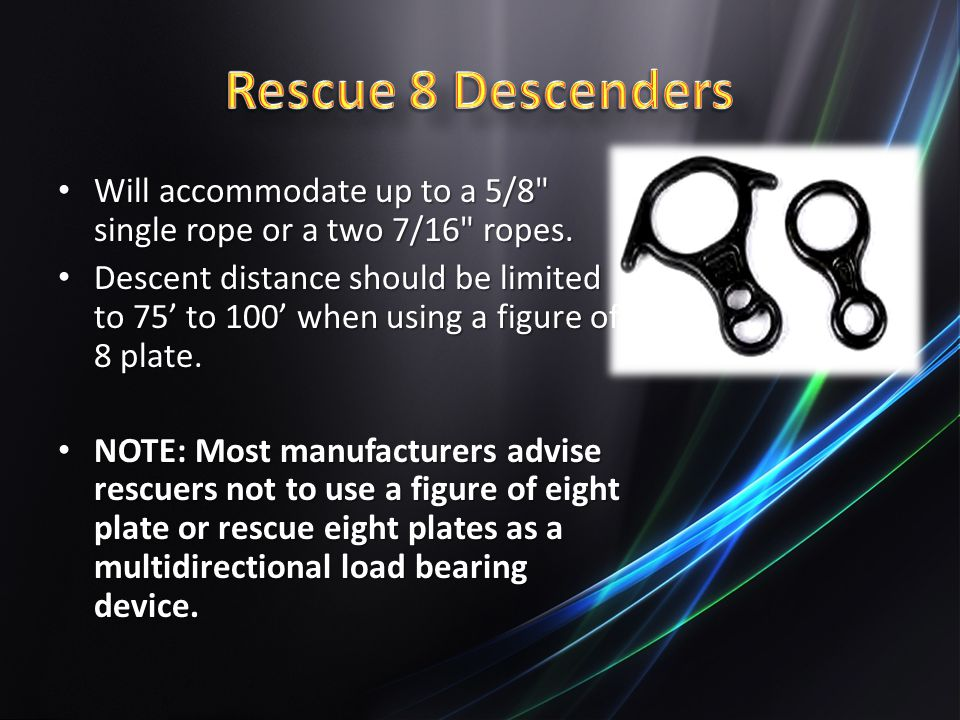 Rescue 8 Descenders Will accommodate up to a 5/8 single rope or a two 7/16 ropes.