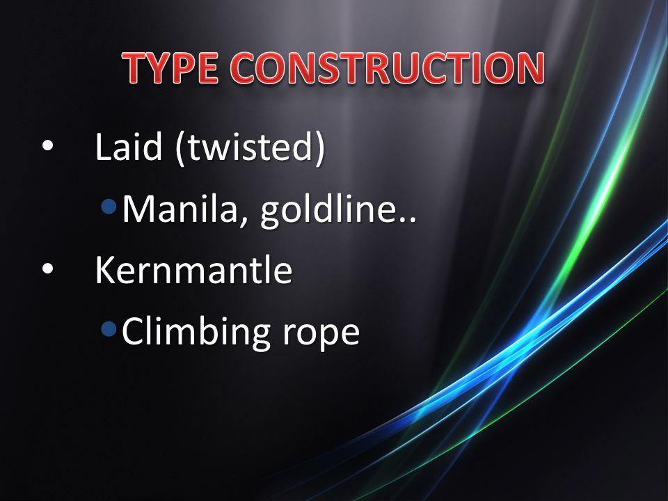 TYPE CONSTRUCTION Laid (twisted) Manila, goldline.. Kernmantle