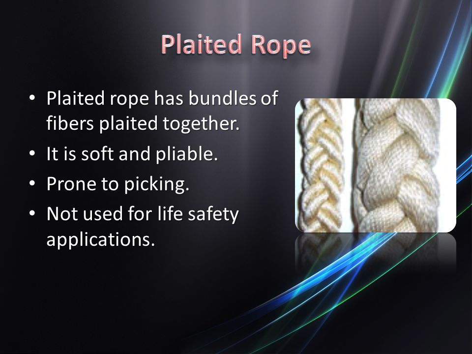 Plaited Rope Plaited rope has bundles of fibers plaited together.