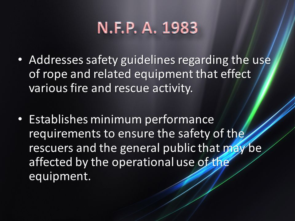 N.F.P. A. 1983 Addresses safety guidelines regarding the use of rope and related equipment that effect various fire and rescue activity.