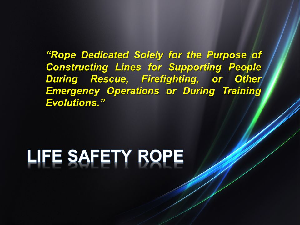 Rope Dedicated Solely for the Purpose of Constructing Lines for Supporting People During Rescue, Firefighting, or Other Emergency Operations or During Training Evolutions.