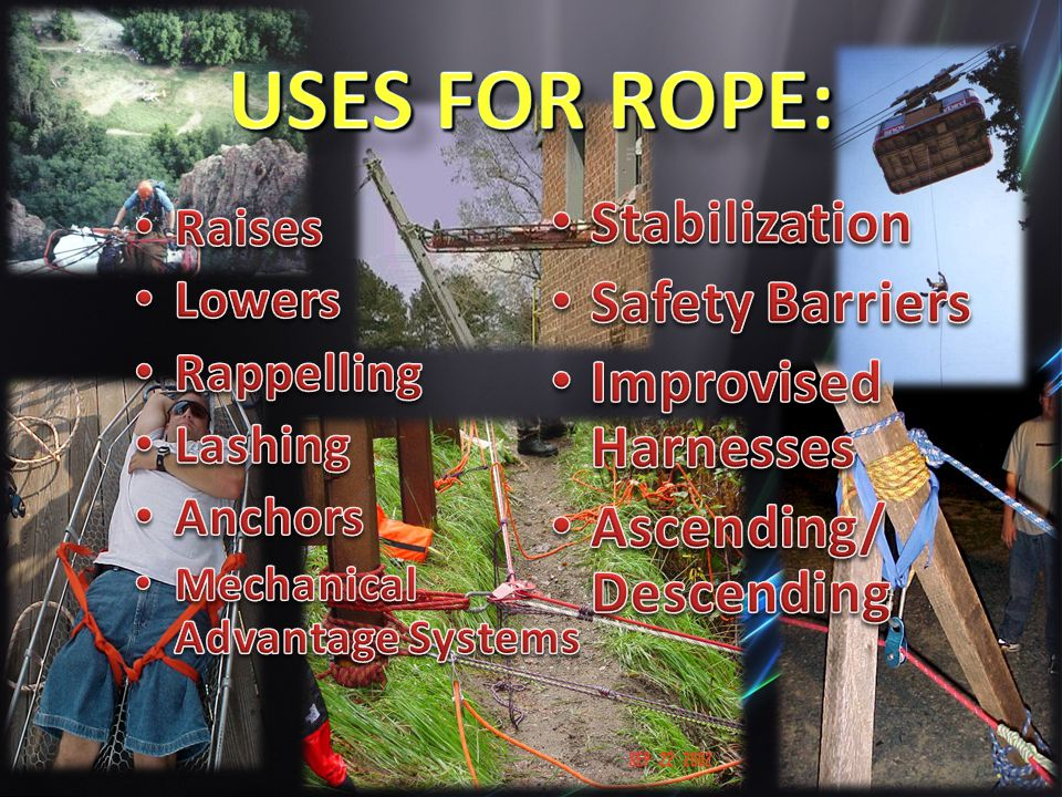 USES FOR ROPE: Stabilization Safety Barriers Improvised Harnesses