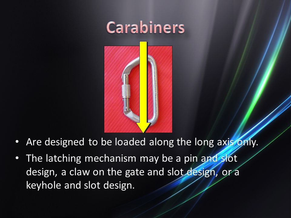 Carabiners Are designed to be loaded along the long axis only.