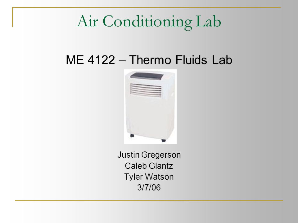 Air Conditioning Lab ME 4122 – Thermo Fluids Lab Justin Gregerson