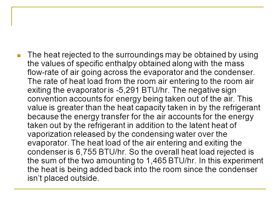 The heat rejected to the surroundings may be obtained by using the values of specific enthalpy obtained along with the mass flow-rate of air going across the evaporator and the condenser.