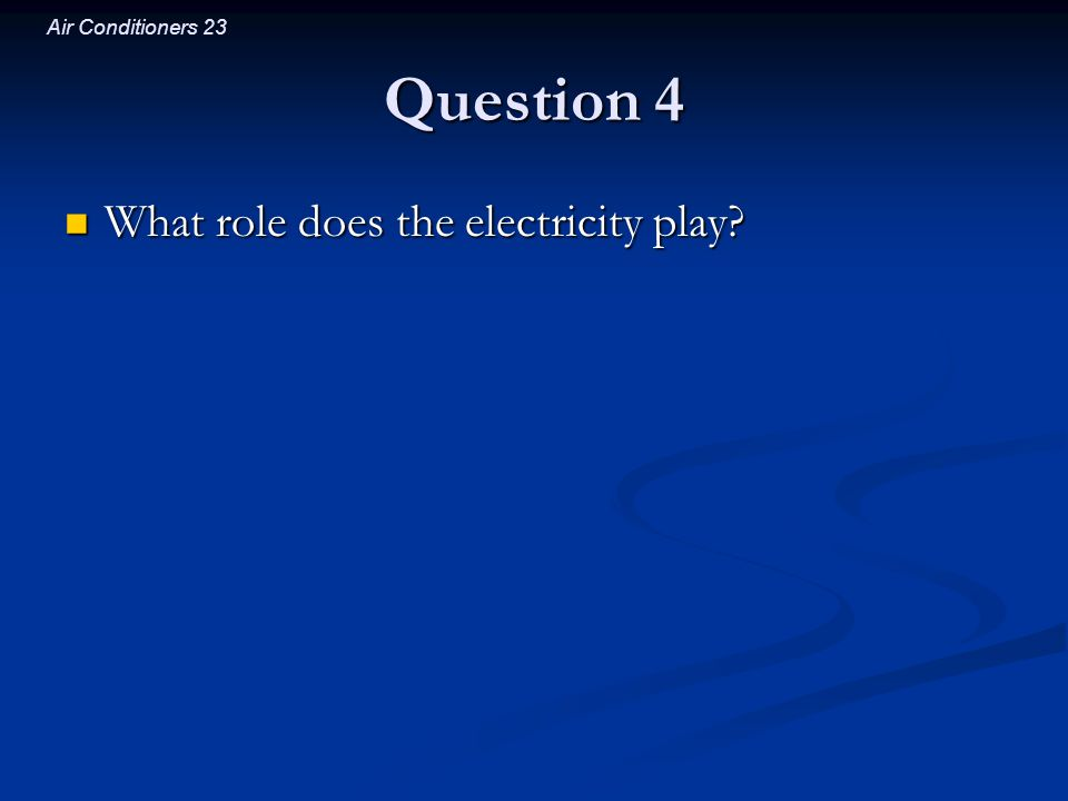 Question 4 What role does the electricity play