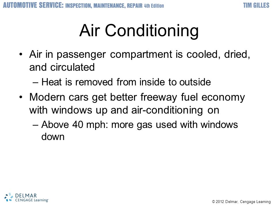 Air Conditioning Air in passenger compartment is cooled, dried, and circulated. Heat is removed from inside to outside.