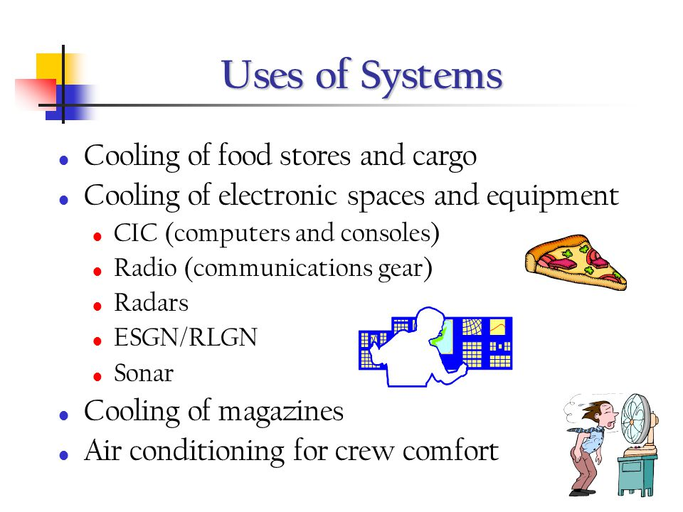 Uses of Systems Cooling of food stores and cargo