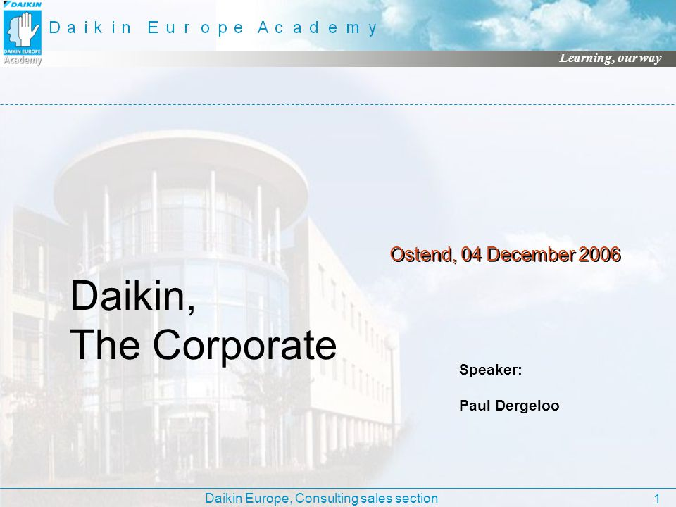 Daikin, The Corporate Ostend, 04 December 2006 Speaker: Paul Dergeloo